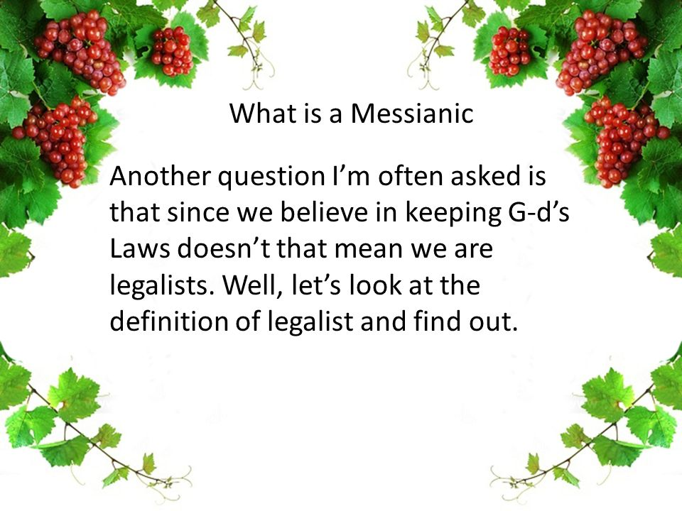 Another question I'm often asked is that since we believe in keeping G-d's Laws doesn't that mean we are legalists. Well, let's look at the definition
