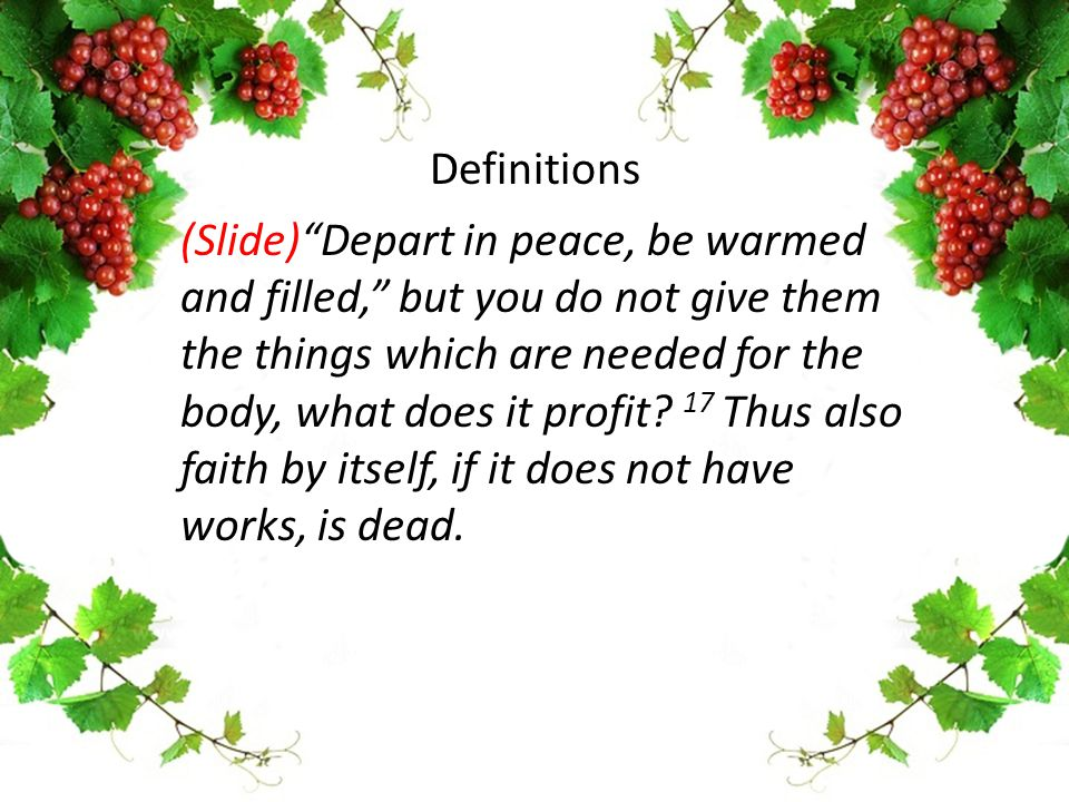 "(Slide)""Depart in peace, be warmed and filled,"" but you do not give them the things which are needed for the body, what does it profit? 17 Thus also f"