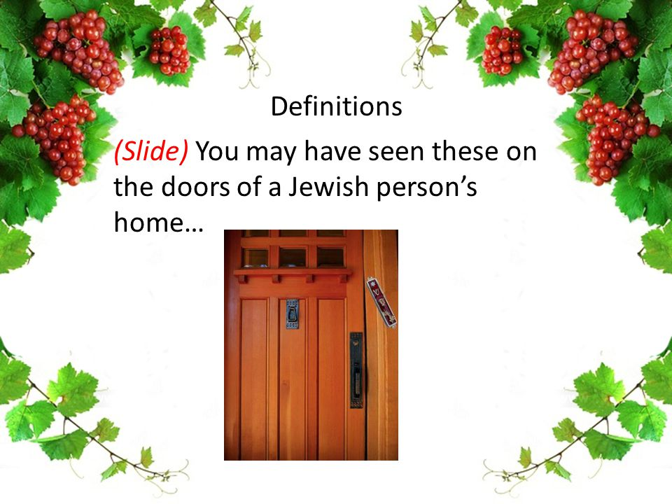 (Slide) You may have seen these on the doors of a Jewish person's home… Definitions