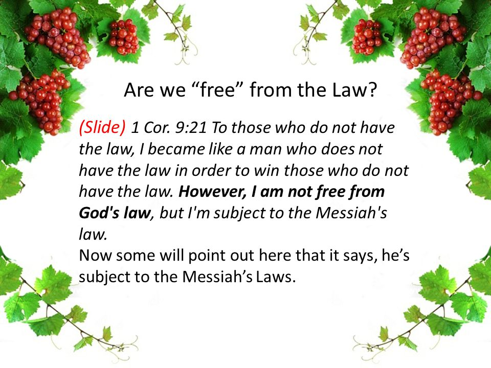 (Slide) 1 Cor. 9:21 To those who do not have the law, I became like a man who does not have the law in order to win those who do not have the law. How