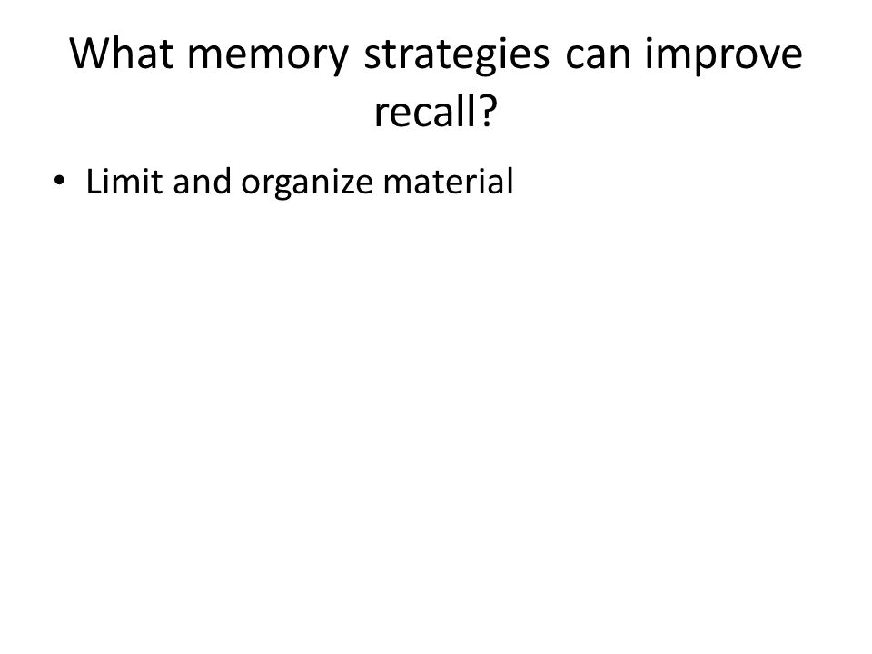 What memory strategies can improve recall? Limit and organize material