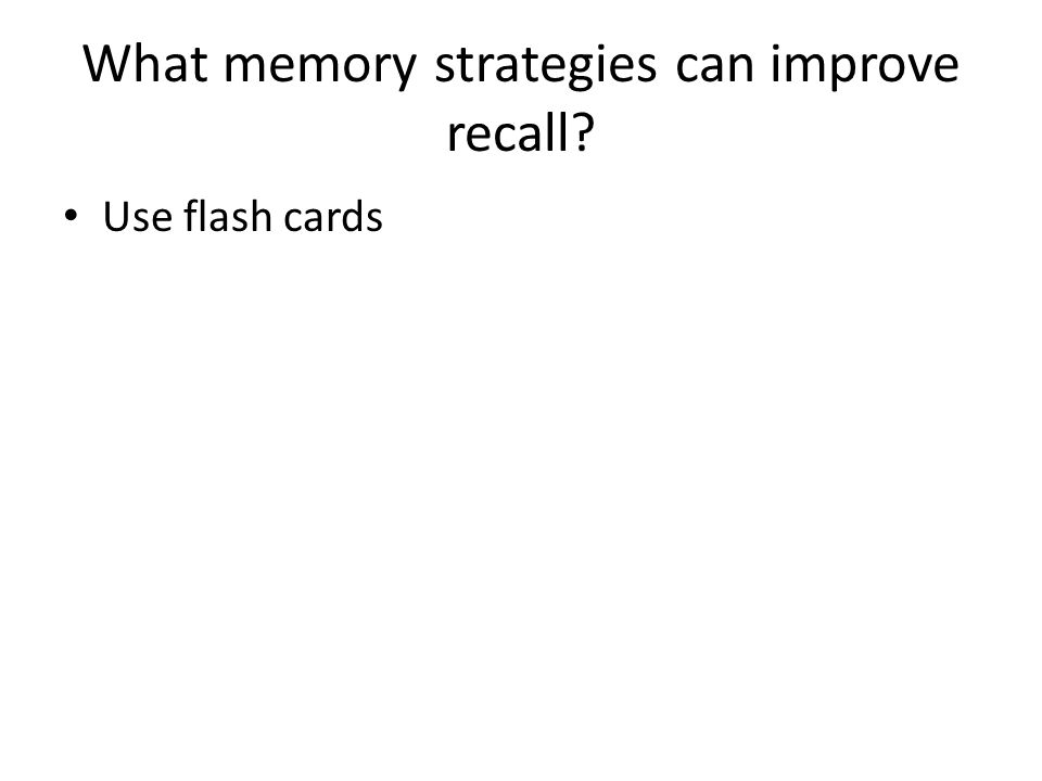 What memory strategies can improve recall? Use flash cards