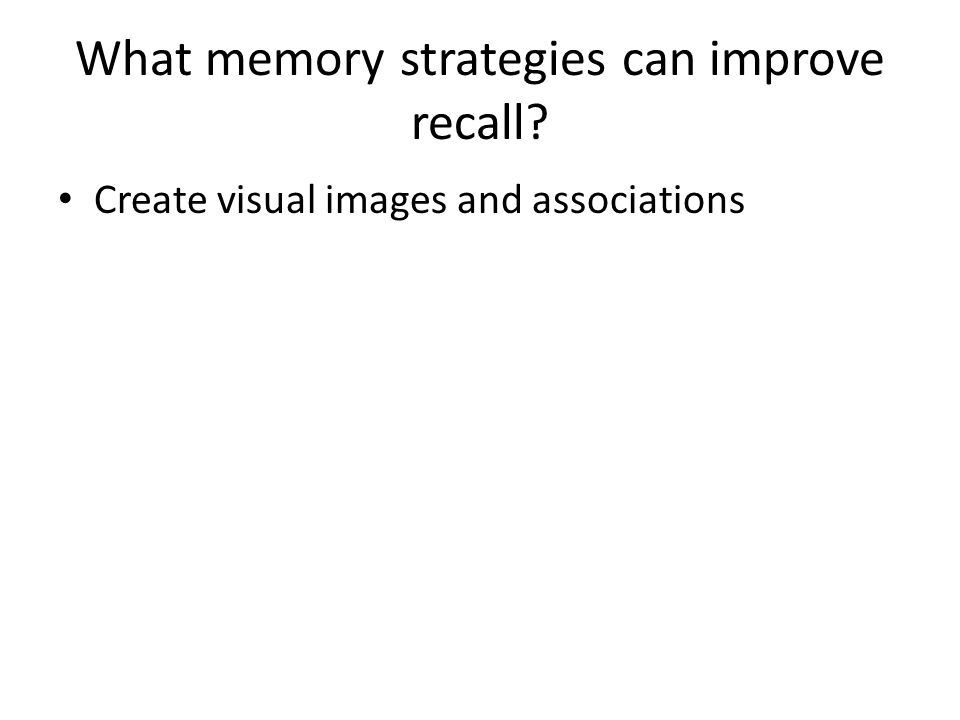 What memory strategies can improve recall Create visual images and associations