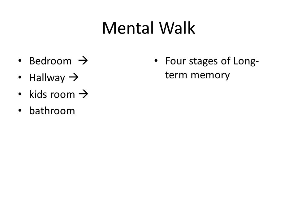 Mental Walk Bedroom  Hallway  kids room  bathroom Four stages of Long- term memory