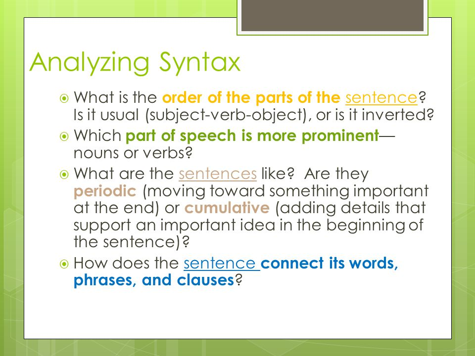 Analyzing Syntax  What is the order of the parts of the sentence? Is it usual (subject-verb-object), or is it inverted?  Which part of speech is mor