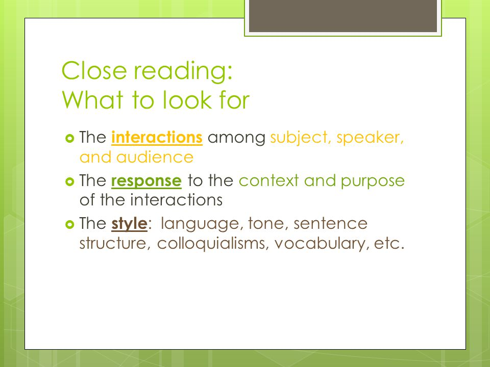 Close reading: What to look for  The interactions among subject, speaker, and audience  The response to the context and purpose of the interactions