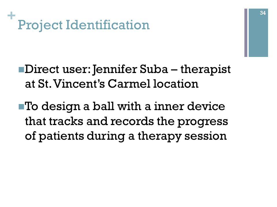 + Project Identification Direct user: Jennifer Suba – therapist at St.