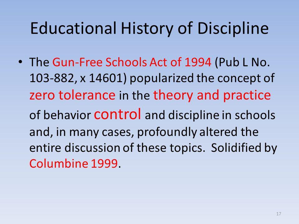 Educational History of Discipline The Gun-Free Schools Act of 1994 (Pub L No.