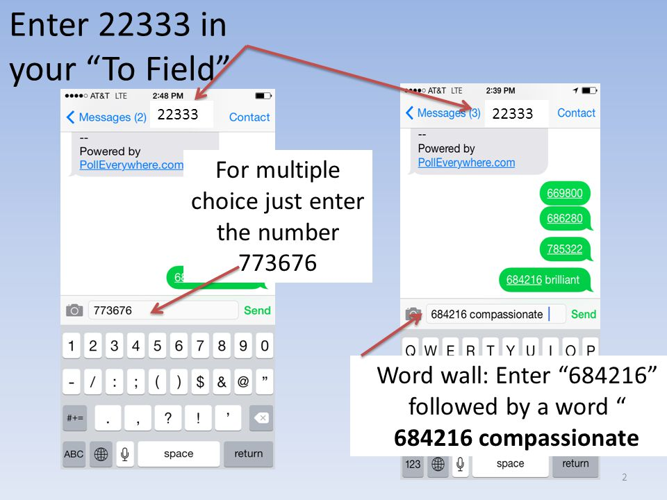 Enter 22333 in your To Field Word wall: Enter 684216 followed by a word 684216 compassionate For multiple choice just enter the number 773676 22333 2