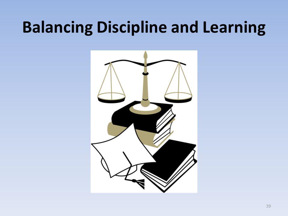 Balancing Discipline and Learning 39