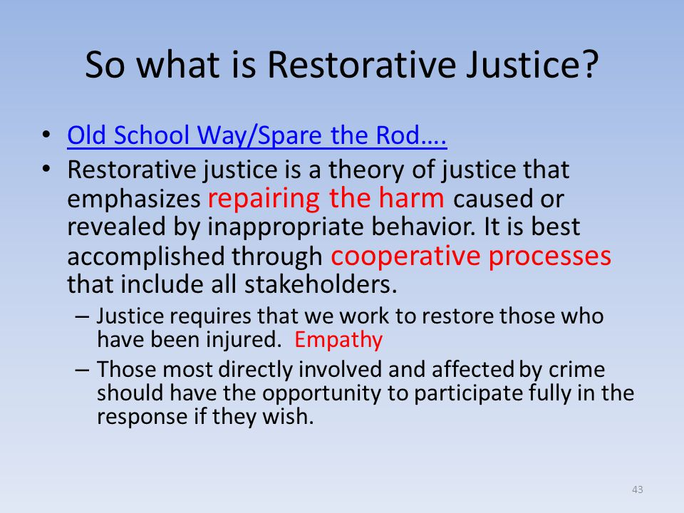 So what is Restorative Justice.Old School Way/Spare the Rod….