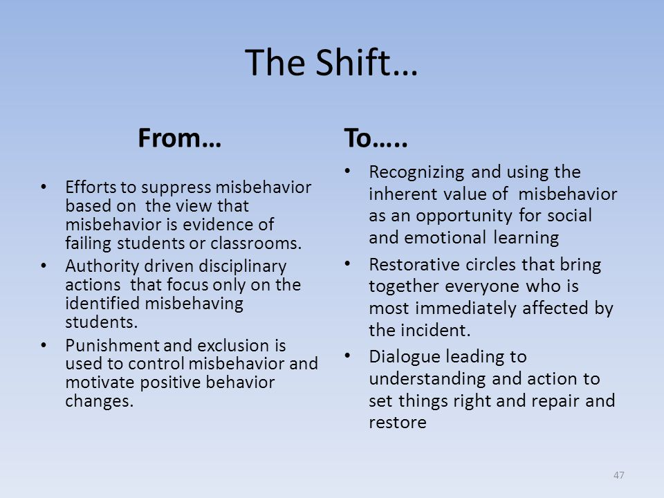 The Shift… From… Efforts to suppress misbehavior based on the view that misbehavior is evidence of failing students or classrooms.