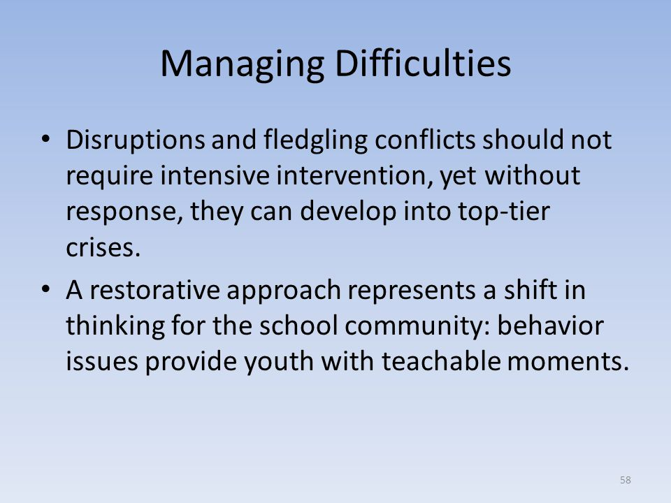 Managing Difficulties Disruptions and fledgling conflicts should not require intensive intervention, yet without response, they can develop into top-tier crises.