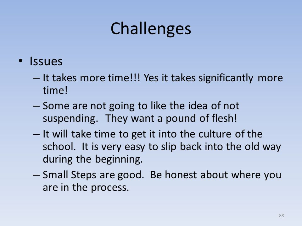 Challenges Issues – It takes more time!!.Yes it takes significantly more time.