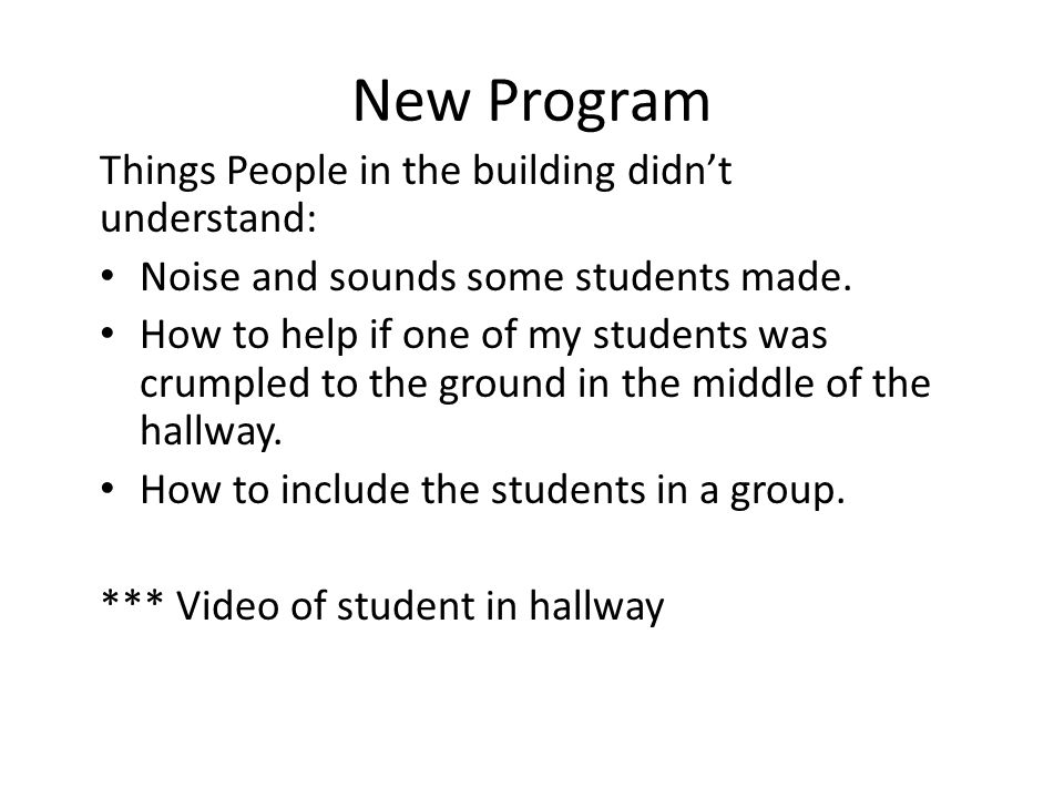 New Program Things People in the building didn't understand: Noise and sounds some students made.