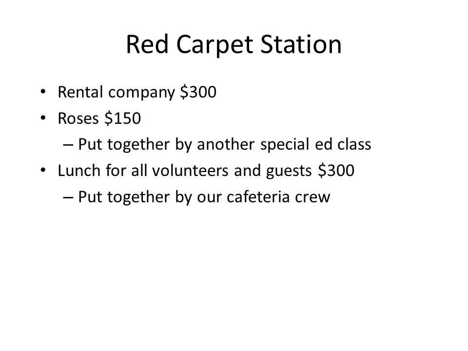 Red Carpet Station Rental company $300 Roses $150 – Put together by another special ed class Lunch for all volunteers and guests $300 – Put together by our cafeteria crew