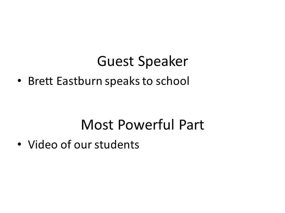 Guest Speaker Brett Eastburn speaks to school Most Powerful Part Video of our students