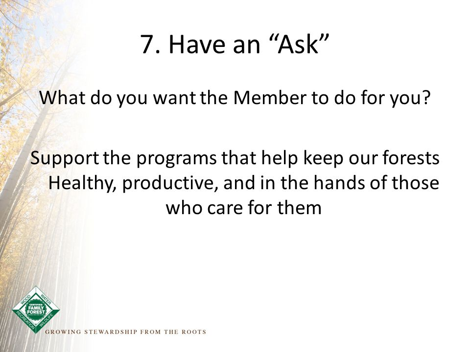 7. Have an Ask What do you want the Member to do for you.