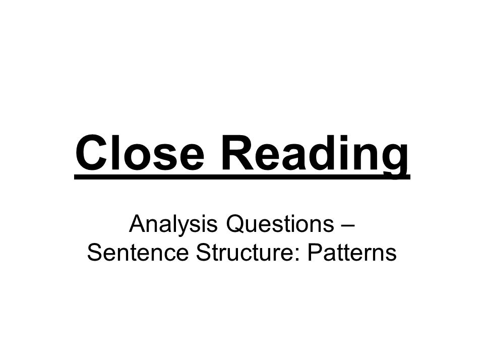Close Reading Analysis Questions – Sentence Structure: Patterns