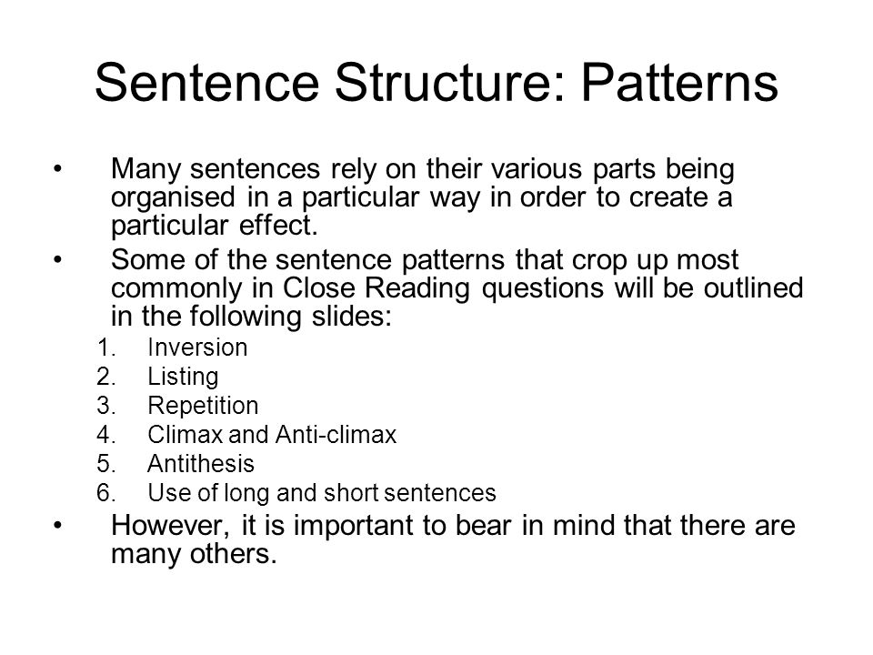 Sentence Structure: Patterns Many sentences rely on their various parts being organised in a particular way in order to create a particular effect.