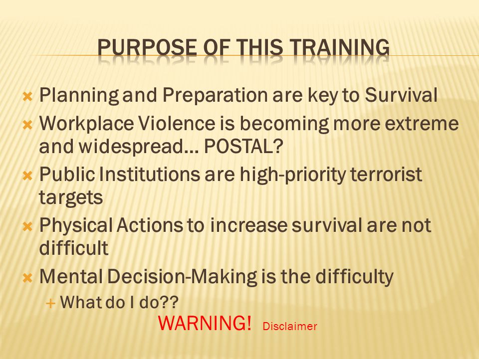  Planning and Preparation are key to Survival  Workplace Violence is becoming more extreme and widespread… POSTAL.