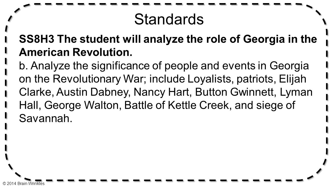 Standards SS8H3 The student will analyze the role of Georgia in the American Revolution. b. Analyze the significance of people and events in Georgia o