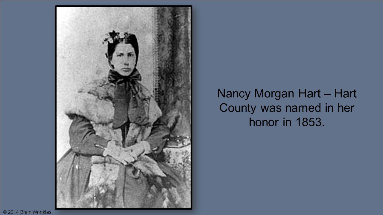 Nancy Morgan Hart – Hart County was named in her honor in 1853. © 2014 Brain Wrinkles
