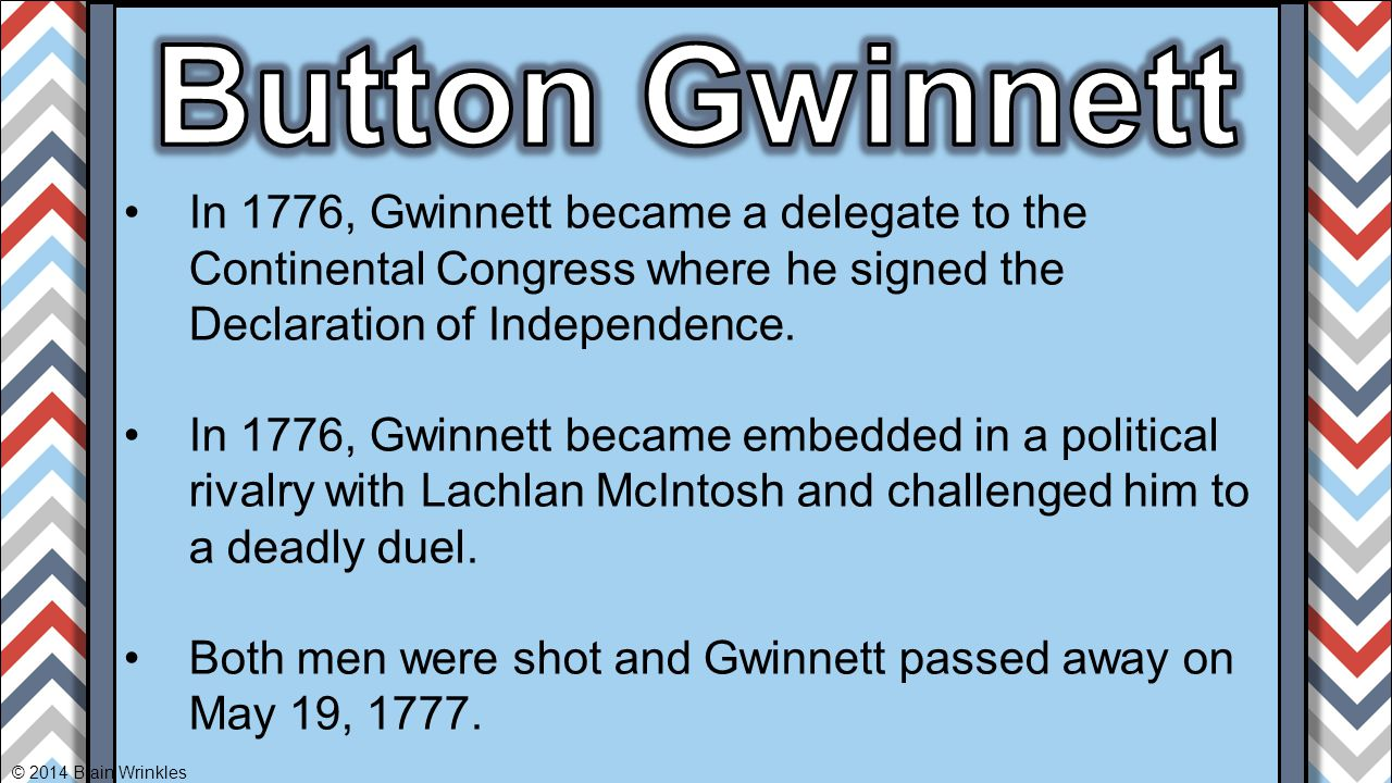 In 1776, Gwinnett became a delegate to the Continental Congress where he signed the Declaration of Independence. In 1776, Gwinnett became embedded in