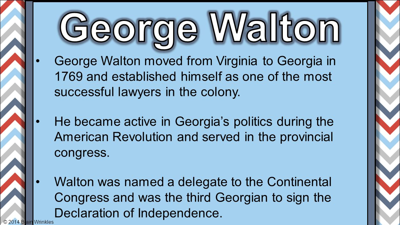 George Walton moved from Virginia to Georgia in 1769 and established himself as one of the most successful lawyers in the colony. He became active in