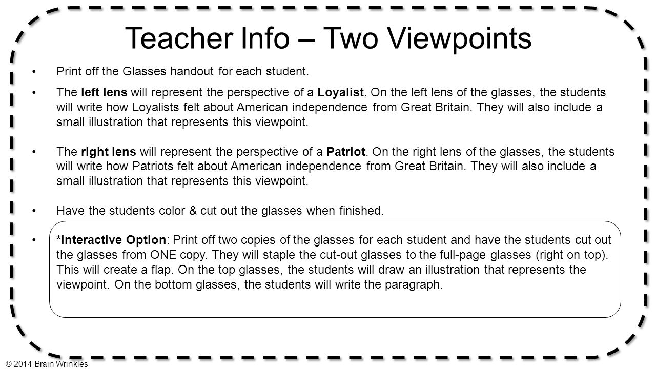Teacher Info – Two Viewpoints Print off the Glasses handout for each student. The left lens will represent the perspective of a Loyalist. On the left