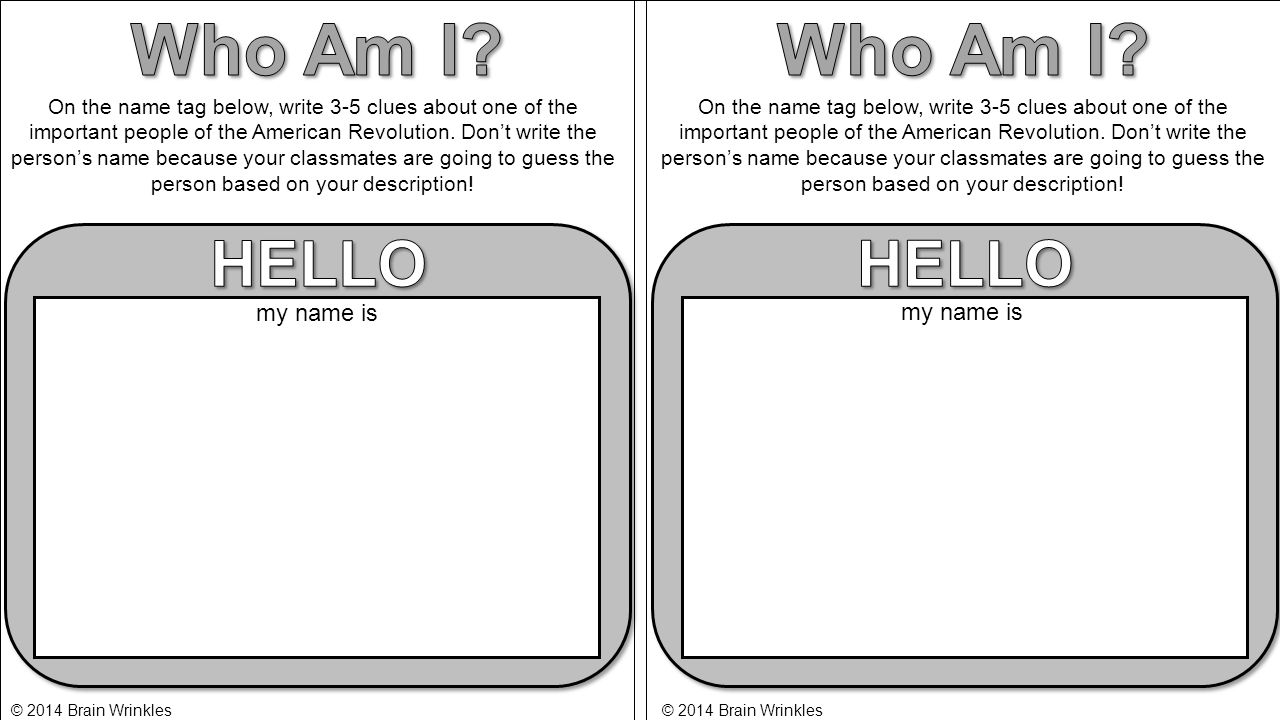 On the name tag below, write 3-5 clues about one of the important people of the American Revolution. Don't write the person's name because your classm