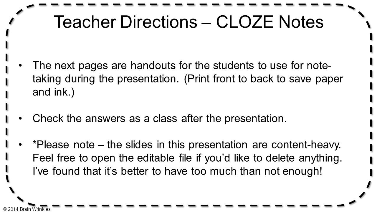 Teacher Directions – CLOZE Notes The next pages are handouts for the students to use for note- taking during the presentation. (Print front to back to