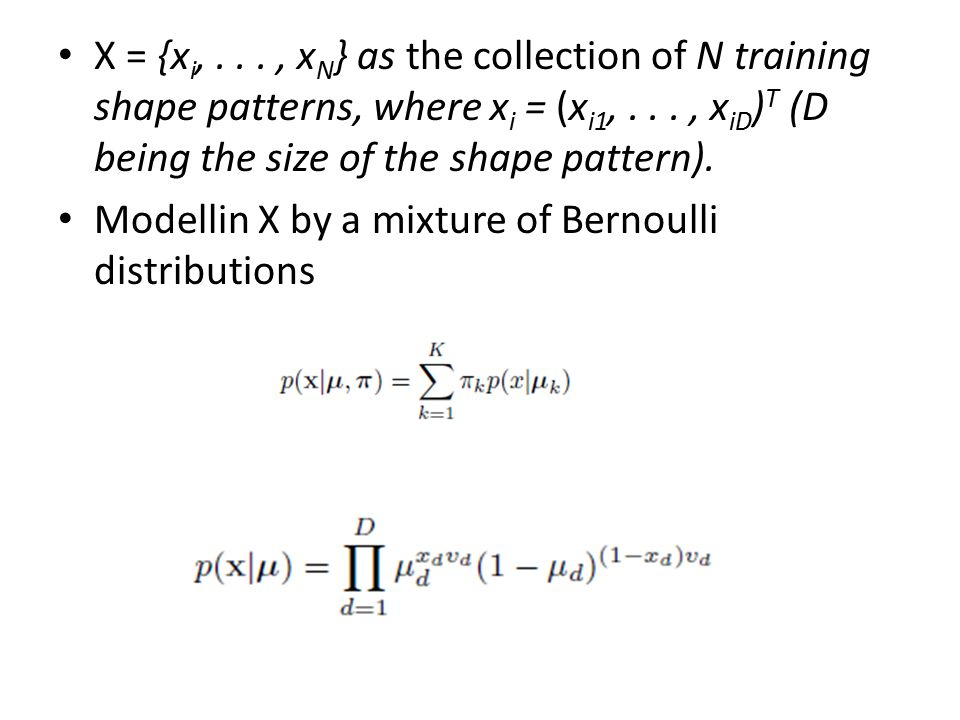 X = {x i,..., x N } as the collection of N training shape patterns, where x i = (x i1,..., x iD ) T (D being the size of the shape pattern). Modellin