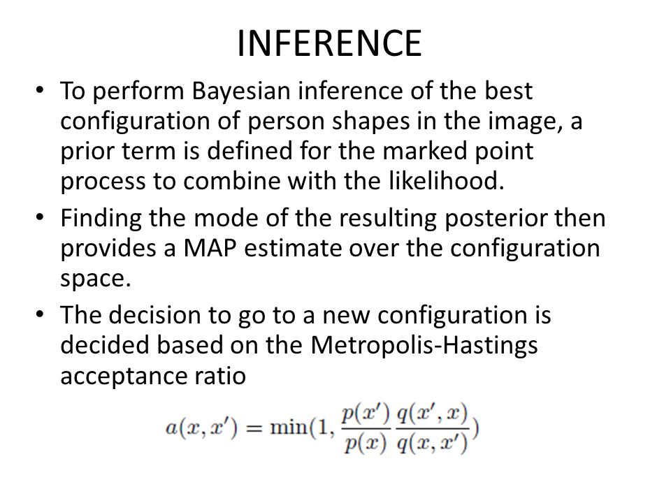 INFERENCE To perform Bayesian inference of the best configuration of person shapes in the image, a prior term is defined for the marked point process