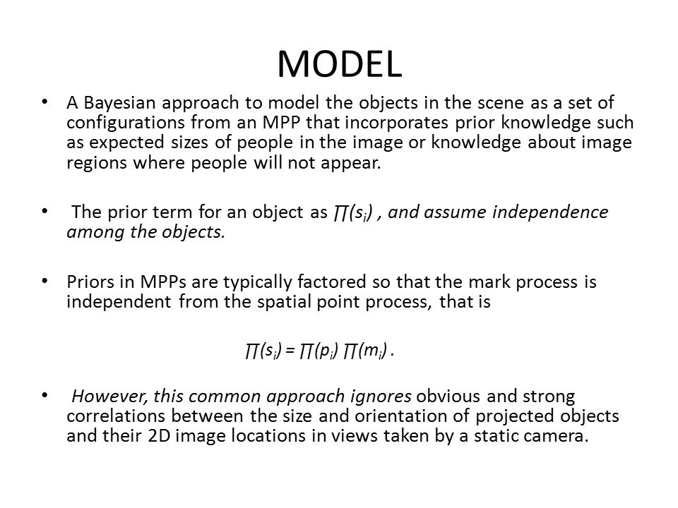 MODEL A Bayesian approach to model the objects in the scene as a set of configurations from an MPP that incorporates prior knowledge such as expected