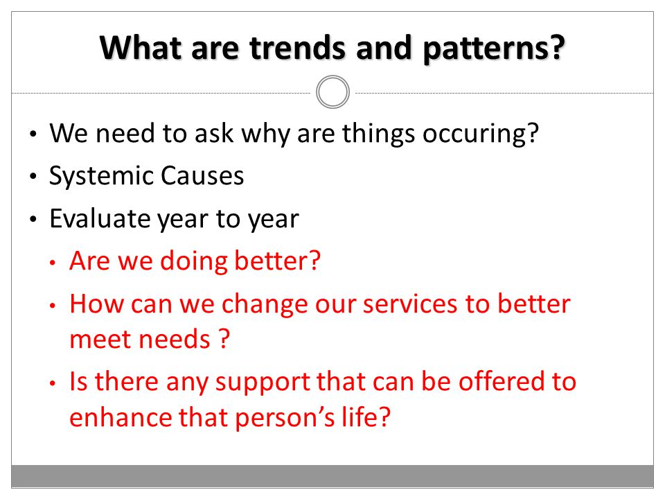 What are trends and patterns. We need to ask why are things occuring.
