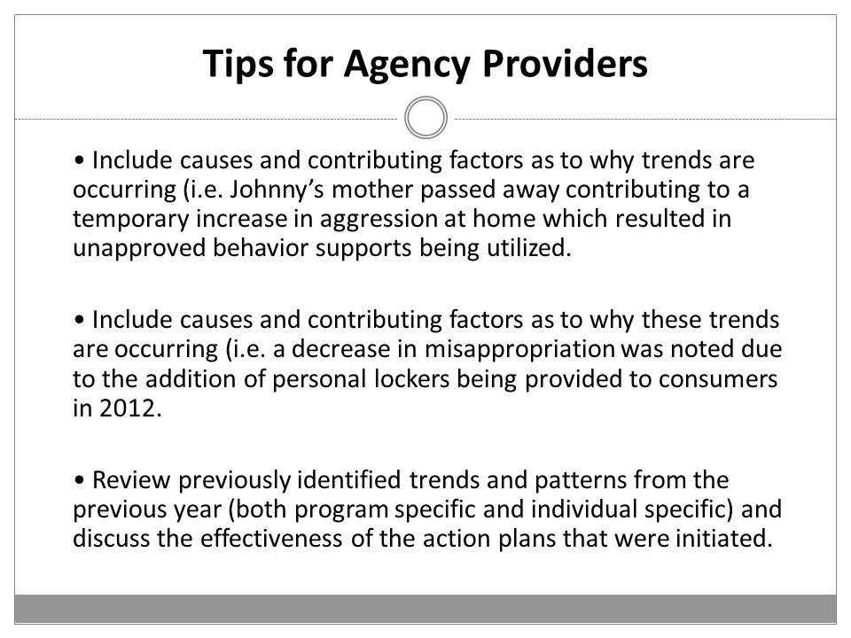 Tips for Agency Providers Include causes and contributing factors as to why trends are occurring (i.e.