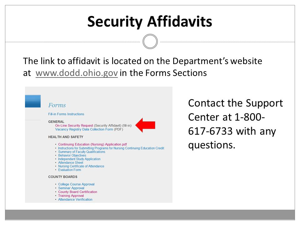 Security Affidavits The link to affidavit is located on the Department's website at www.dodd.ohio.gov in the Forms Sectionswww.dodd.ohio.gov Contact the Support Center at 1-800- 617-6733 with any questions.