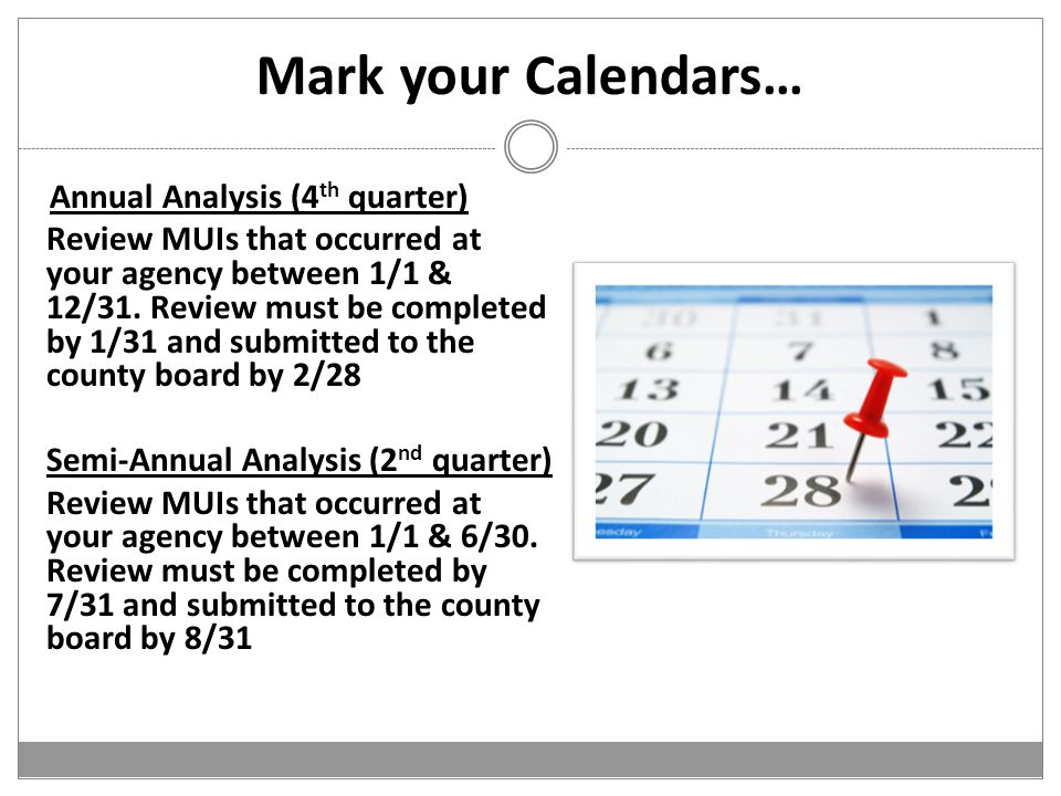 Mark your Calendars… Annual Analysis (4 th quarter) Review MUIs that occurred at your agency between 1/1 & 12/31.