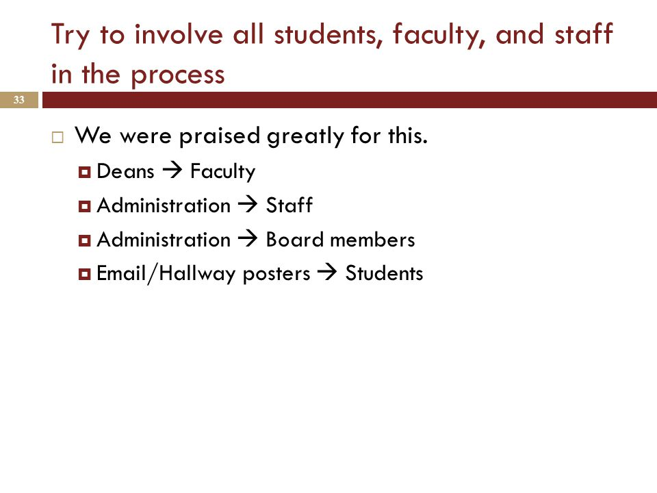 Try to involve all students, faculty, and staff in the process  We were praised greatly for this.