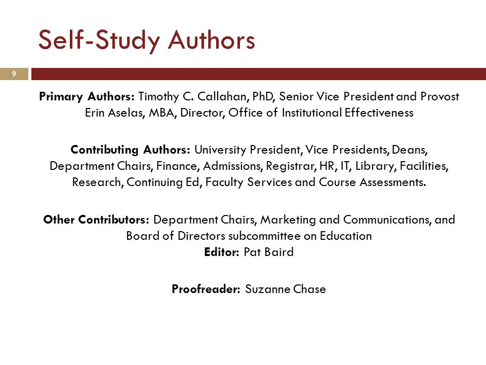 Self-Study Authors Primary Authors: Timothy C. Callahan, PhD, Senior Vice President and Provost Erin Aselas, MBA, Director, Office of Institutional Ef