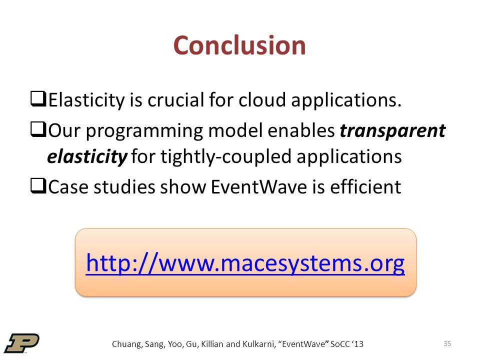Chuang, Sang, Yoo, Gu, Killian and Kulkarni, EventWave SoCC '13 Conclusion  Elasticity is crucial for cloud applications.