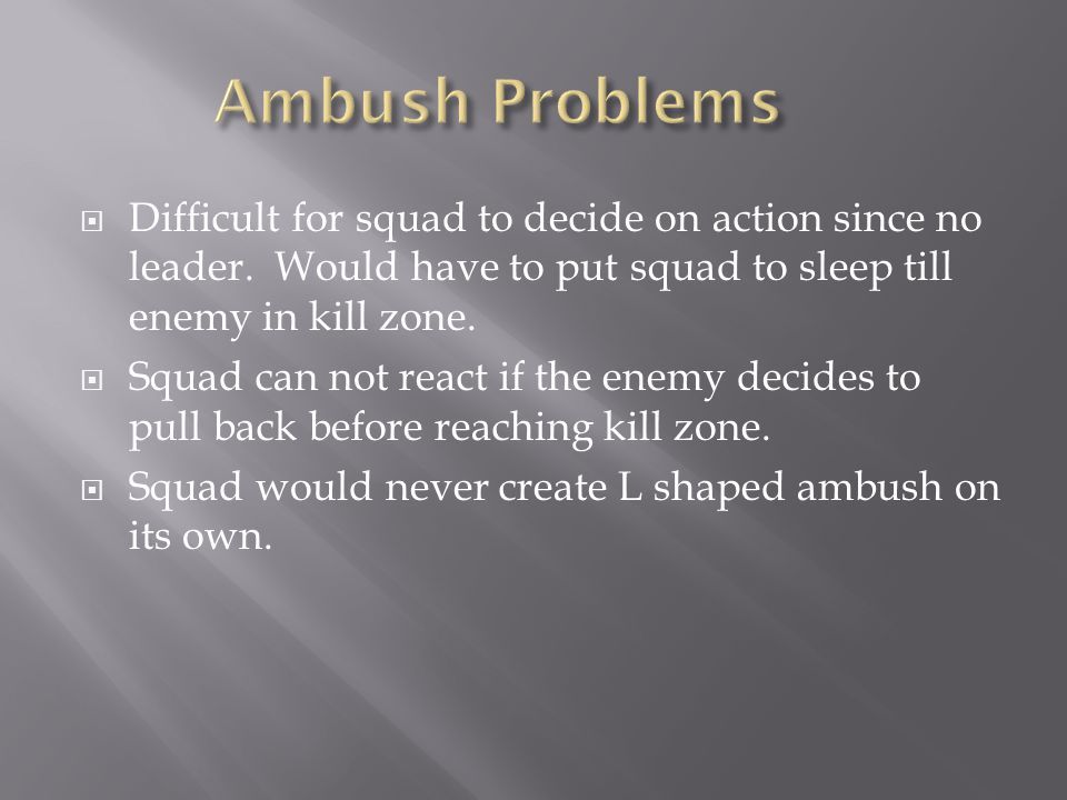  Difficult for squad to decide on action since no leader.