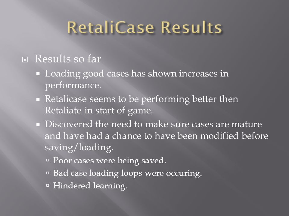  Results so far  Loading good cases has shown increases in performance.