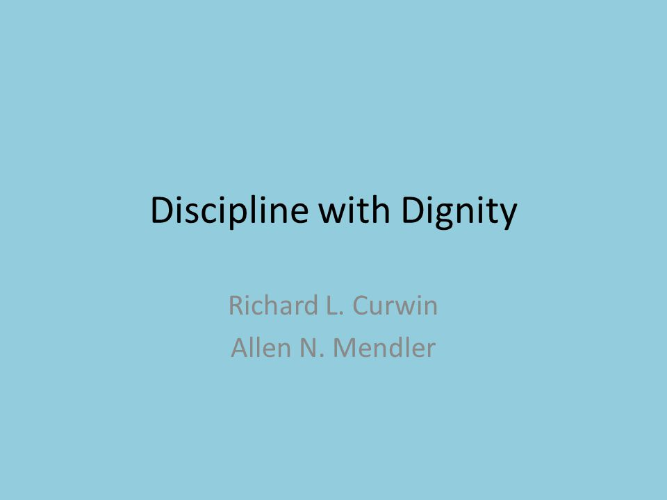 Discipline with Dignity Richard L. Curwin Allen N. Mendler