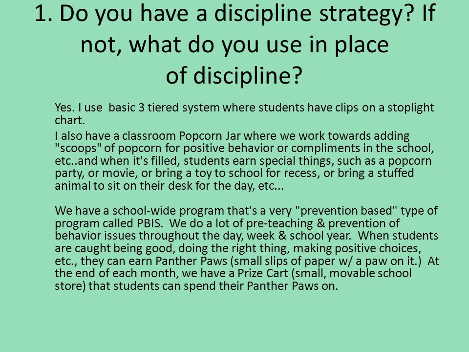 1.Do you have a discipline strategy. If not, what do you use in place of discipline.