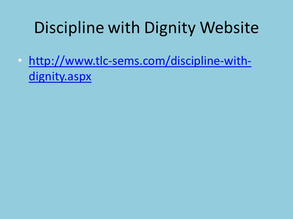 Discipline with Dignity Website http://www.tlc-sems.com/discipline-with- dignity.aspx http://www.tlc-sems.com/discipline-with- dignity.aspx