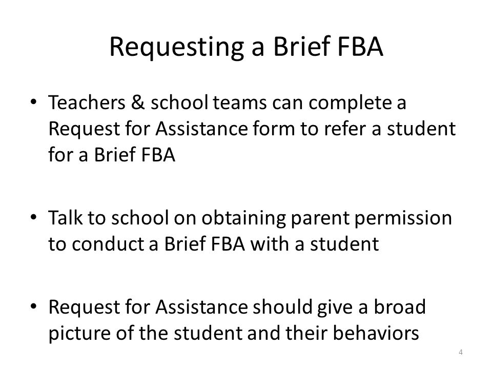 Requesting a Brief FBA Teachers & school teams can complete a Request for Assistance form to refer a student for a Brief FBA Talk to school on obtaini