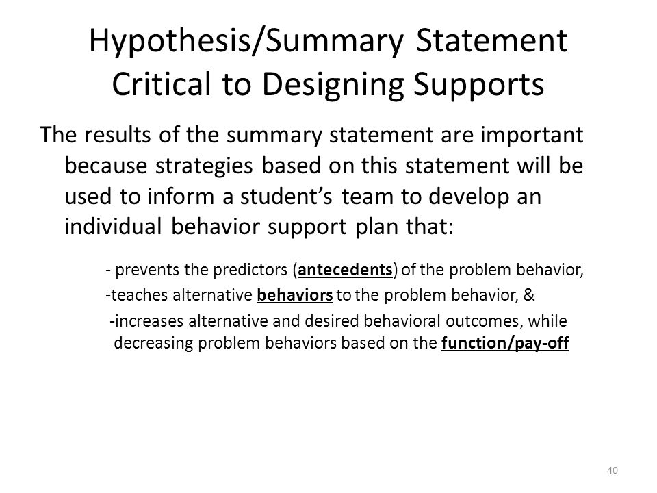 Hypothesis/Summary Statement Critical to Designing Supports The results of the summary statement are important because strategies based on this statem