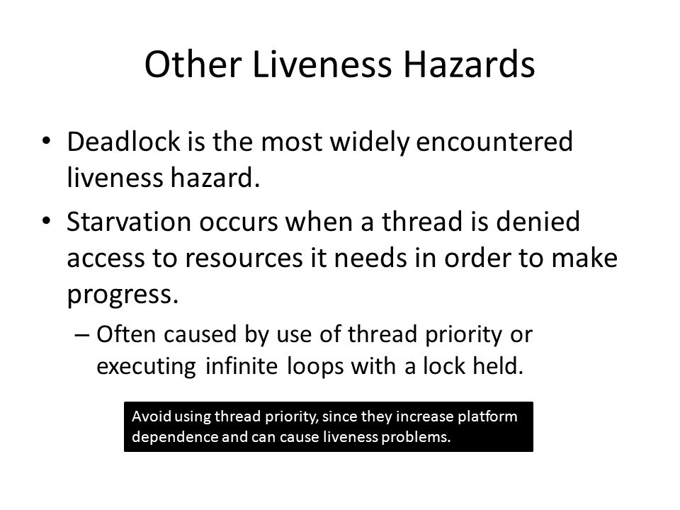 Other Liveness Hazards Deadlock is the most widely encountered liveness hazard.